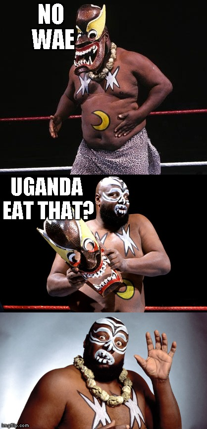 NO WAE UGANDA EAT THAT? | made w/ Imgflip meme maker