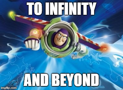 TO INFINITY AND BEYOND | image tagged in buzz lightyear | made w/ Imgflip meme maker