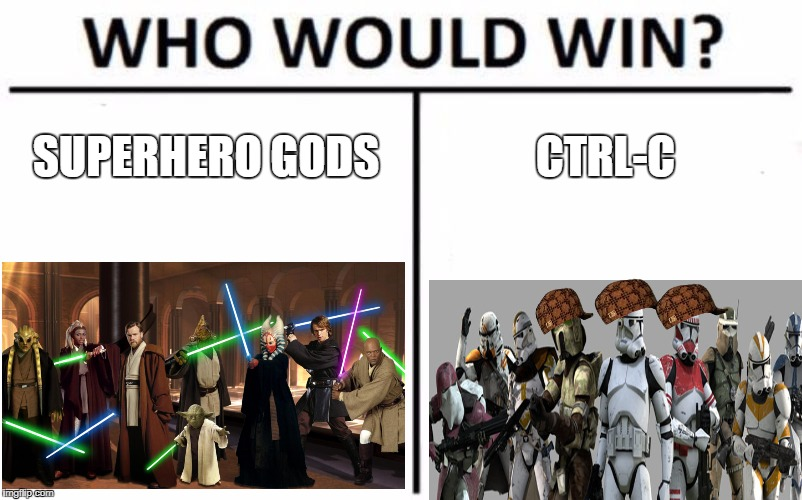 Who Would Win? Meme | SUPERHERO GODS CTRL-C | image tagged in memes,who would win,scumbag | made w/ Imgflip meme maker