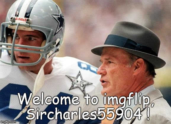 tom landry | Welcome to imgflip, Sircharles55904 ! | image tagged in tom landry | made w/ Imgflip meme maker