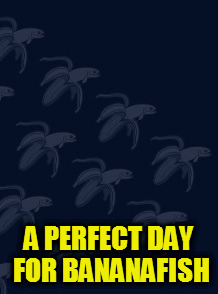 A PERFECT DAY FOR BANANAFISH | made w/ Imgflip meme maker