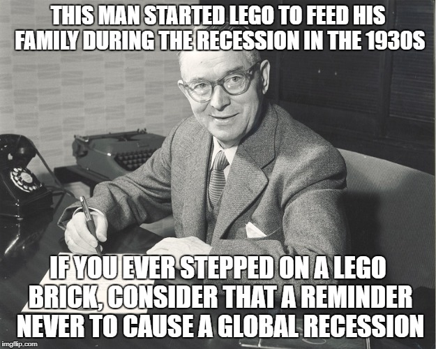 Ole Kirk Christiansen | THIS MAN STARTED LEGO TO FEED HIS FAMILY DURING THE RECESSION IN THE 1930S IF YOU EVER STEPPED ON A LEGO BRICK, CONSIDER THAT A REMINDER NEV | image tagged in ole kirk,lego,ole kirk christiansen | made w/ Imgflip meme maker