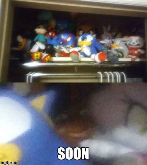 SOON... | SOON | image tagged in soon,little bill,toy story,plush,sonic the hedgehog,creepy | made w/ Imgflip meme maker