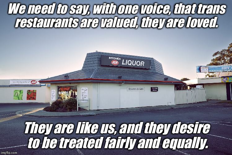 #bornthisway | We need to say, with one voice, that trans restaurants are valued, they are loved. They are like us, and they desire to be treated fairly an | image tagged in pizza hut liquor store,transgender | made w/ Imgflip meme maker