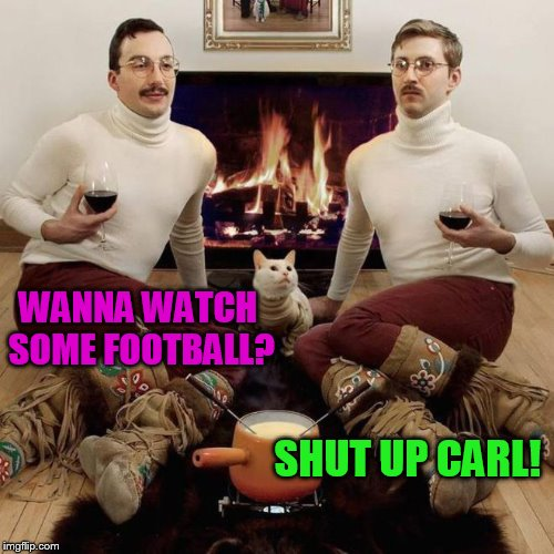Another rarely seen template! | WANNA WATCH SOME FOOTBALL? SHUT UP CARL! | image tagged in two men and a cat | made w/ Imgflip meme maker