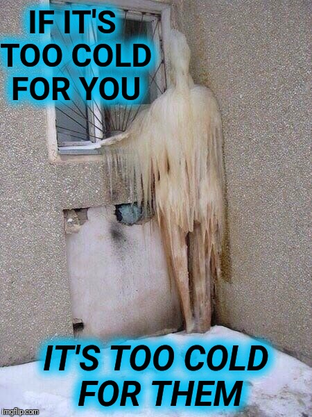 Frozen ghost for Ghost Week Jan. 21-27...A LaurynFlint Event | IF IT'S TOO COLD FOR YOU IT'S TOO COLD FOR THEM | image tagged in ice ghost,ghost week,laurynflint | made w/ Imgflip meme maker