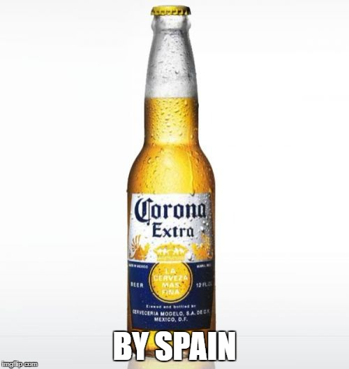 Corona | BY SPAIN | image tagged in memes,corona | made w/ Imgflip meme maker