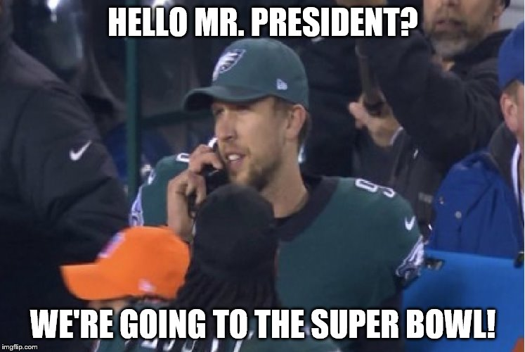 Nick Foles on the Phone with the President | HELLO MR. PRESIDENT? WE'RE GOING TO THE SUPER BOWL! | image tagged in philadelphia eagles | made w/ Imgflip meme maker