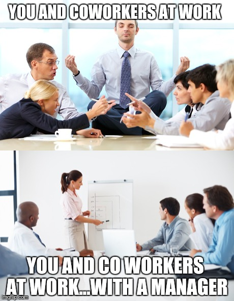 Work Flow |  YOU AND COWORKERS AT WORK; YOU AND CO WORKERS AT WORK...WITH A MANAGER | image tagged in funny,work | made w/ Imgflip meme maker