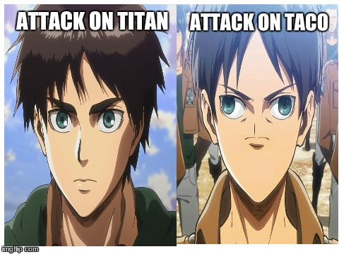 Attack On Taco | ATTACK ON TITAN ATTACK ON TACO | image tagged in attack on titan | made w/ Imgflip meme maker