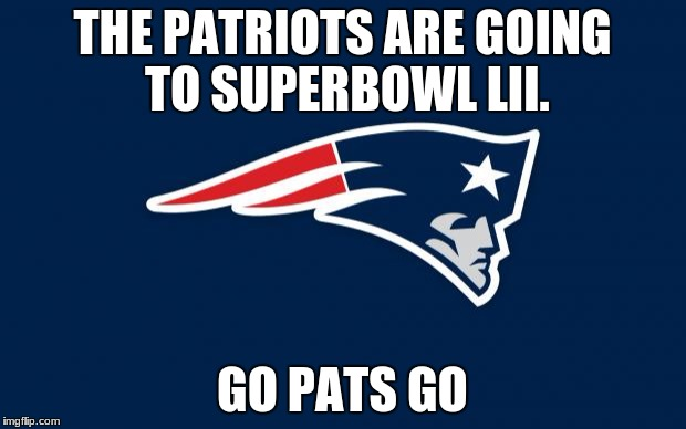 patriots logo | THE PATRIOTS ARE GOING TO SUPERBOWL LII. GO PATS GO | image tagged in patriots logo | made w/ Imgflip meme maker