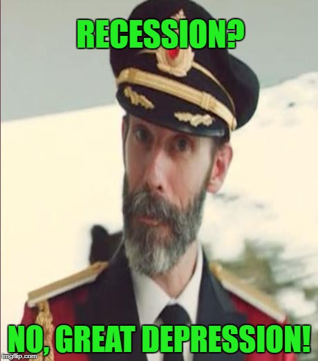 RECESSION? NO, GREAT DEPRESSION! | made w/ Imgflip meme maker