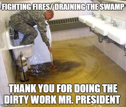 Draining the Swamp | FIGHTING FIRES/ DRAINING THE SWAMP THANK YOU FOR DOING THE DIRTY WORK MR. PRESIDENT | image tagged in president trump,drain the swamp,beer,football,politics,washington dc | made w/ Imgflip meme maker