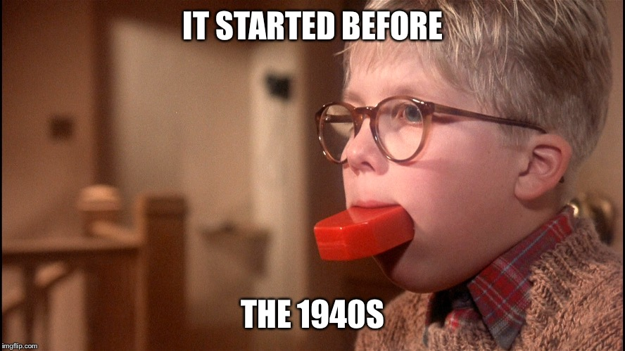 IT STARTED BEFORE THE 1940S | made w/ Imgflip meme maker