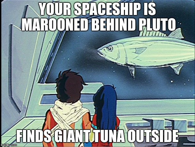 Robotech Tuna | YOUR SPACESHIP IS MAROONED BEHIND PLUTO FINDS GIANT TUNA OUTSIDE | image tagged in lost in space | made w/ Imgflip meme maker