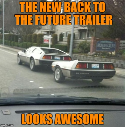 I can't wait | THE NEW BACK TO THE FUTURE TRAILER LOOKS AWESOME | image tagged in memes,back to the future,trailer,i know fuck me right | made w/ Imgflip meme maker