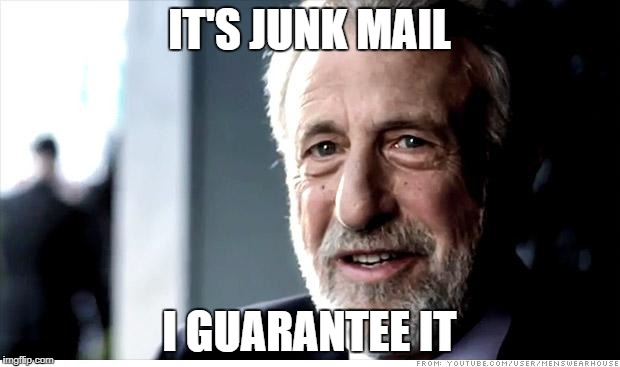 I Guarantee It | IT'S JUNK MAIL I GUARANTEE IT | image tagged in memes,i guarantee it,AdviceAnimals | made w/ Imgflip meme maker