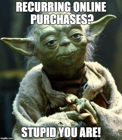 Recurring MLM Purchases | RECURRING ONLINE PURCHASES? STUPID YOU ARE! | image tagged in memes,mlm,online shopping | made w/ Imgflip meme maker