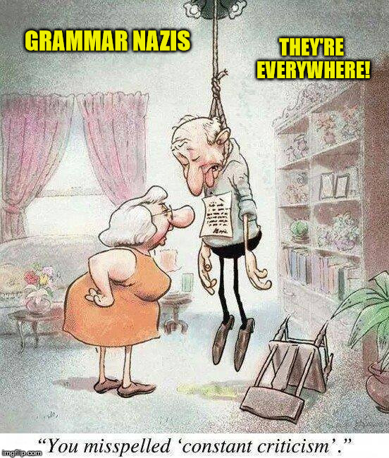 You KNOW they're out their | GRAMMAR NAZIS THEY'RE EVERYWHERE! | image tagged in grammar nazi,marriage | made w/ Imgflip meme maker