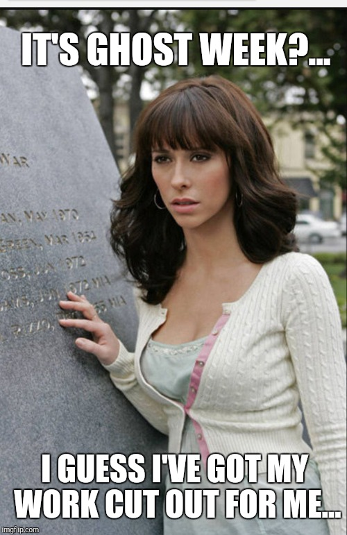 Lead them into the light, Melinda.  Ghost Week, Jan. 21-27, A LaurynFlint Event | IT'S GHOST WEEK?... I GUESS I'VE GOT MY WORK CUT OUT FOR ME... | image tagged in ghost whisperer,jennifer love hewitt,ghost week,jbmemegeek,ghosts | made w/ Imgflip meme maker