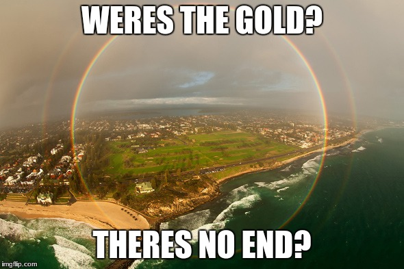 no GOLD AHHHHH | WERES THE GOLD? THERES NO END? | image tagged in rainbow | made w/ Imgflip meme maker