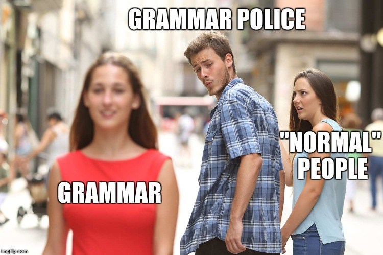"Disloyal Boyfriend |  GRAMMAR POLICE; ""NORMAL"" PEOPLE; GRAMMAR 