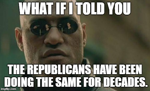 Matrix Morpheus Meme | WHAT IF I TOLD YOU THE REPUBLICANS HAVE BEEN DOING THE SAME FOR DECADES. | image tagged in memes,matrix morpheus | made w/ Imgflip meme maker