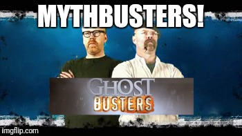 MYTHBUSTERS! | made w/ Imgflip meme maker