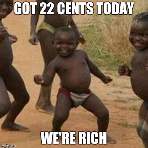 Third World Success Kid Meme | GOT 22 CENTS TODAY WE'RE RICH | image tagged in memes,third world success kid | made w/ Imgflip meme maker