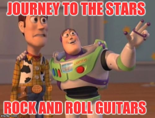 X, X Everywhere Meme | JOURNEY TO THE STARS ROCK AND ROLL GUITARS | image tagged in memes,x x everywhere | made w/ Imgflip meme maker