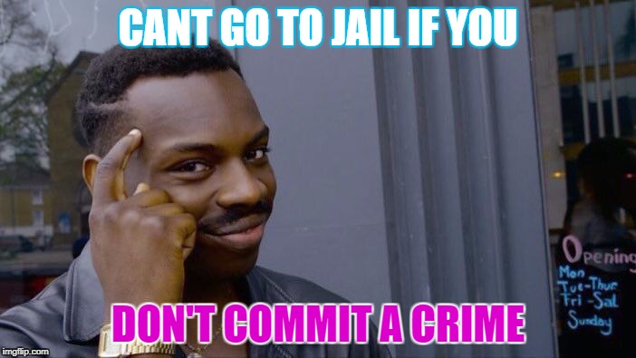 Roll Safe Think About It Meme | CANT GO TO JAIL IF YOU DON'T COMMIT A CRIME | image tagged in memes,roll safe think about it | made w/ Imgflip meme maker