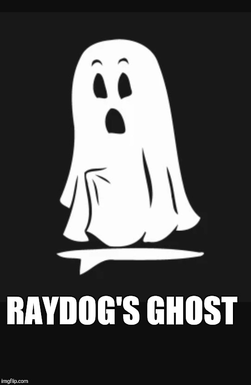RAYDOG'S GHOST | made w/ Imgflip meme maker
