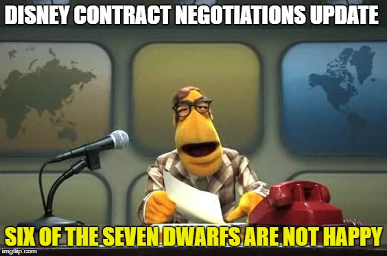 DISNEY CONTRACT NEGOTIATIONS UPDATE SIX OF THE SEVEN DWARFS ARE NOT HAPPY | image tagged in news | made w/ Imgflip meme maker