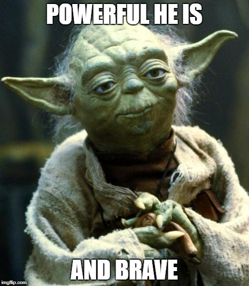 Star Wars Yoda Meme | POWERFUL HE IS AND BRAVE | image tagged in memes,star wars yoda | made w/ Imgflip meme maker