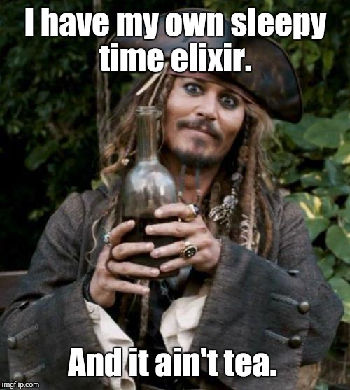 I have my own sleepy time elixir. And it ain't tea. | made w/ Imgflip meme maker