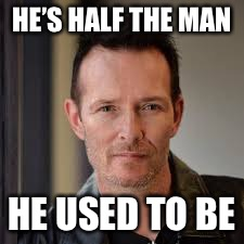 HE'S HALF THE MAN HE USED TO BE | made w/ Imgflip meme maker