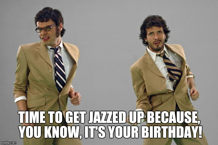 Flight of the Conchords Birthday | image tagged in jazz,happy birthday | made w/ Imgflip meme maker