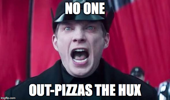 NO ONE OUT-PIZZAS THE HUX | image tagged in no one out-pizzas the hux | made w/ Imgflip meme maker