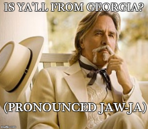 IS YA'LL FROM GEORGIA? (PRONOUNCED JAW-JA) | made w/ Imgflip meme maker
