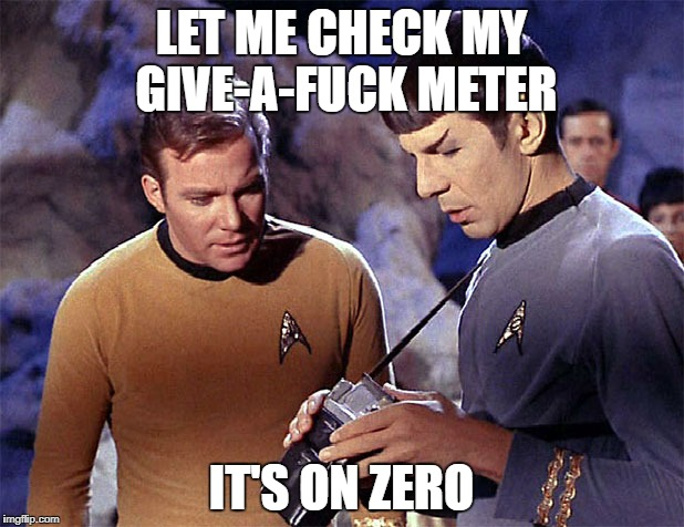 Star Trek tricorder | LET ME CHECK MY GIVE-A-F**K METER IT'S ON ZERO | image tagged in star trek tricorder | made w/ Imgflip meme maker