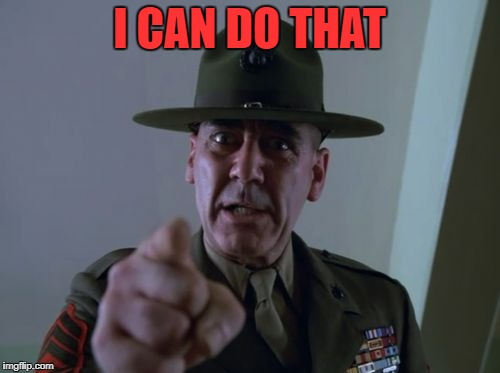 sarge  | I CAN DO THAT | image tagged in sarge | made w/ Imgflip meme maker