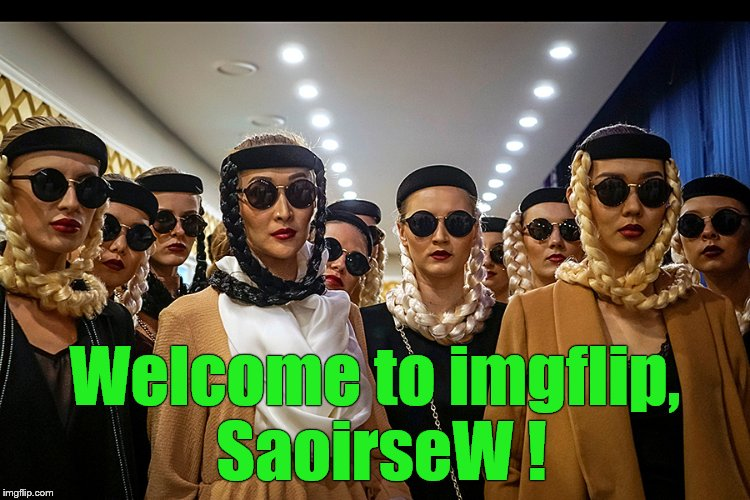 Yes, we're different | Welcome to imgflip, SaoirseW ! | image tagged in yes,we're different | made w/ Imgflip meme maker