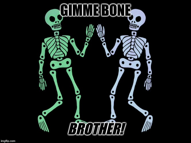 GIMME BONE BROTHER! | made w/ Imgflip meme maker
