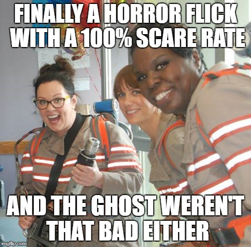 The perfect ghost movie for Ghost Week Jan. 21-27...A LaurynFlint Event | FINALLY A HORROR FLICK WITH A 100% SCARE RATE AND THE GHOST WEREN'T THAT BAD EITHER | image tagged in ghost,memes,ghost week,ghostbusters | made w/ Imgflip meme maker