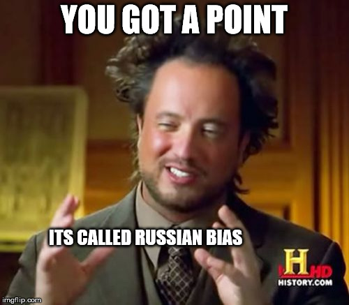 Ancient Aliens Meme | YOU GOT A POINT ITS CALLED RUSSIAN BIAS | image tagged in memes,ancient aliens | made w/ Imgflip meme maker