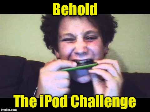 Coming to a YouTube channel near you | Behold The iPod Challenge | image tagged in memes,ipod,tide pod challenge,tide pod | made w/ Imgflip meme maker