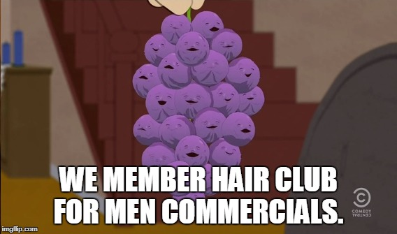 WE MEMBER HAIR CLUB FOR MEN COMMERCIALS. | made w/ Imgflip meme maker