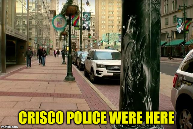 CRISCO POLICE WERE HERE | made w/ Imgflip meme maker