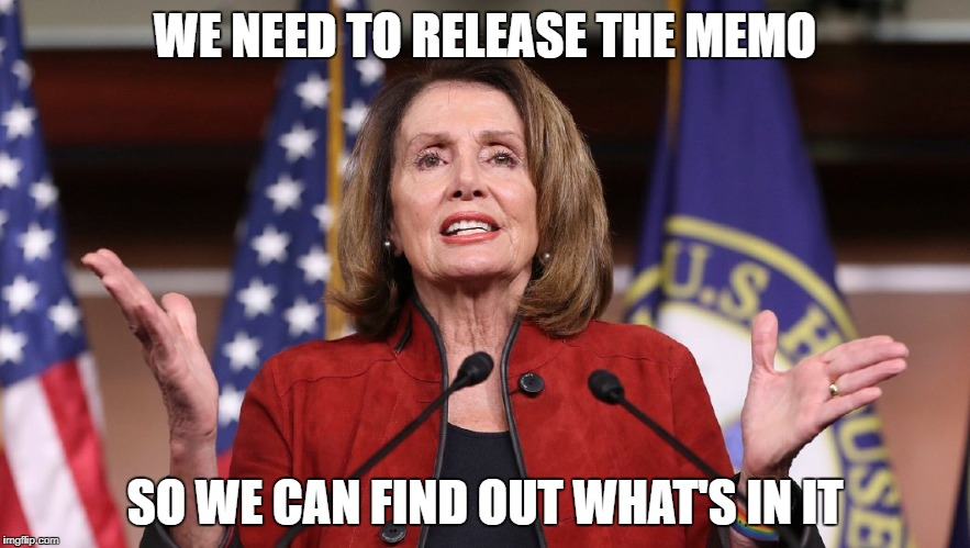 WE NEED TO RELEASE THE MEMO SO WE CAN FIND OUT WHAT'S IN IT | image tagged in nancy pelosi,liberal logic | made w/ Imgflip meme maker