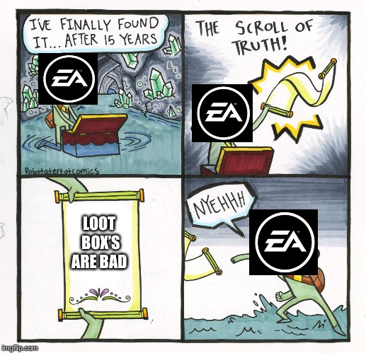 The Scroll Of Truth Meme | LOOT BOX'S ARE BAD | image tagged in memes,the scroll of truth | made w/ Imgflip meme maker